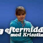 Aldrig eftermiddagar med Krisztina.