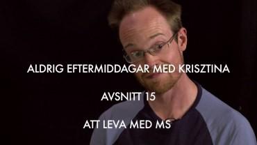 Aldrig eftermiddagar med Krisztina: Avsnitt 15 att leva med MS